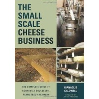Small-Scale Cheese Business: The Complete Guide to Running A Successful Farmstead
