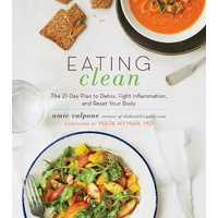 Eating Clean: The 21-Day Plan to Detox, Fight Inflammation and Reset